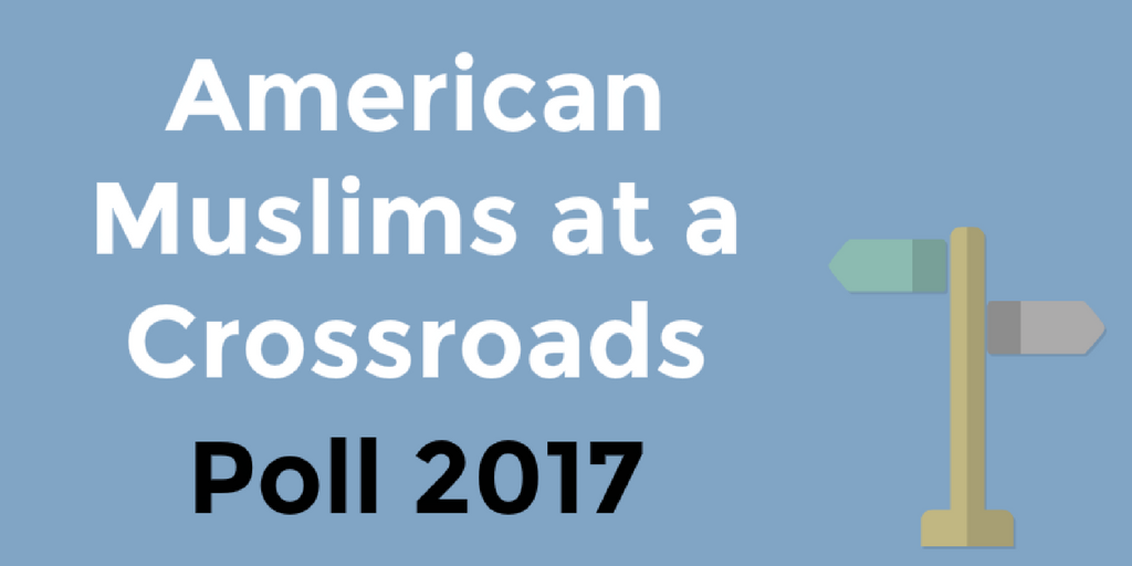 LaunchGood Campaign -- American Muslims at a Crossroads: Poll 2017