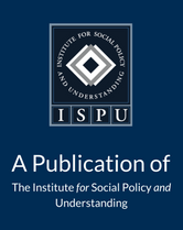 A Publication of the Institute for Social Policy and Understanding