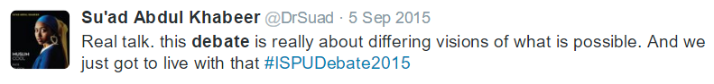 Tweet by Suad Abdul Khabeer: Real talk. this debate is really about differing versions of what is possible. And we just got to live with that #ISPUDebate2015