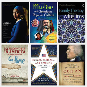 """Graphic displaying the book covers of """"Muslim Cool,"""" """"Muslims and American Popular Culture,"""" """"Family Therapy with Muslims,"""" """"Islamophobia in America,"""" """"Burqas, Baseball, and Apple Pie,"""" and """"Thomas Jefferson's Qur'an"""""""