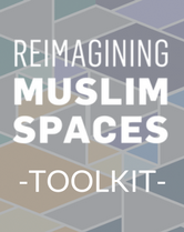 Reimagining Muslim Spaces Toolkit