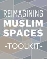 Reimagining Muslim Spaces Toolkit