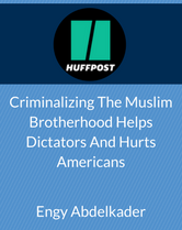 Criminalizing the Muslim Brotherhood Helps Dictators and Hurts Americans