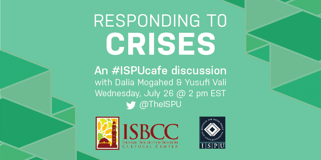 Responding to Crises, An #ISPUcafe discussion with Dalia Mogahed & Yusufi Vali
