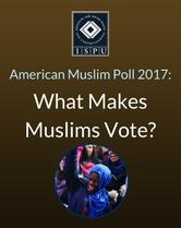 American Muslim Poll 2017: What makes muslims vote?