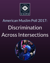 American Muslim Poll 2017: Discrimination Across Intersections