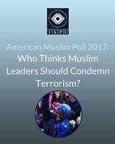 American Muslim Poll 2017: Who Thinks Muslim Leaders Should Condemn Terrorism?