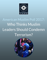 American Muslim Poll 2017: Who Thinks Muslim Leaders Should Condemn Terrorism?