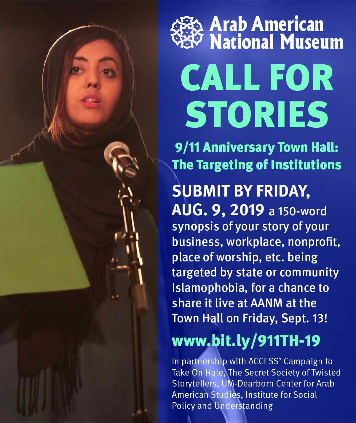 Call for Stories: Submit by Friday, August 9, 2019 a 150-word synopsis of your story of your business, workplace, nonprofit, place of worship, etc. being targeted by state or community Islamophobia, for a change to share it live at the Arab American National Museum at the Town Hall on Friday, Sept. 13