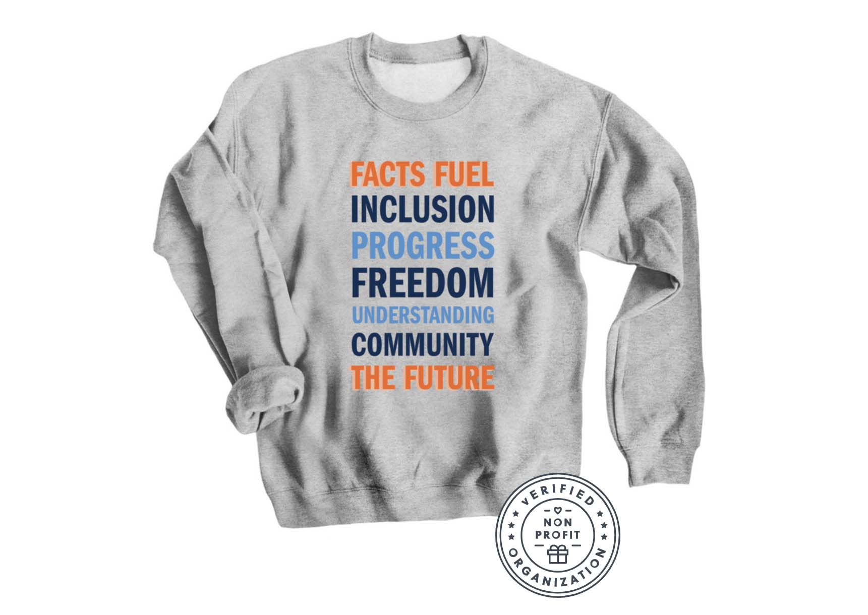 A heather gray sweatshirt that reads FACTS FUEL INCLUSION PROGRESS FREEDOM UNDERSTANDING COMMUNITY THE FUTURE