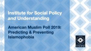 ISPU American Muslim Poll 2019: Predicting and Preventing Islamophobia presentation